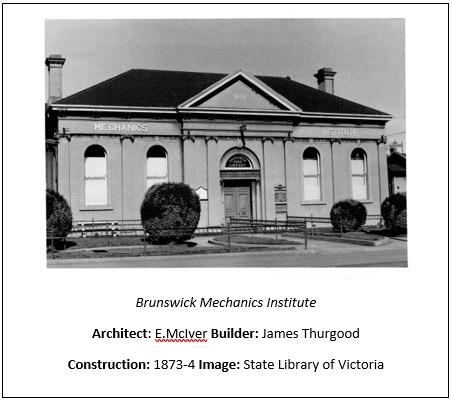 Text Box:   Brunswick Mechanics Institute Architect: E.McIver Builder: James Thurgood Construction: 1873-4 Image: State Library of Victoria