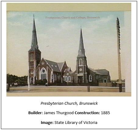 Text Box:   Presbyterian Church, Brunswick Builder: James Thurgood Construction: 1885 Image: State Library of Victoria